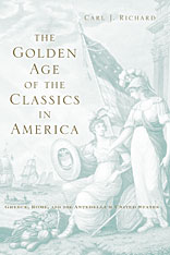 Cover: The Golden Age of the Classics in America: Greece, Rome, and the Antebellum United States