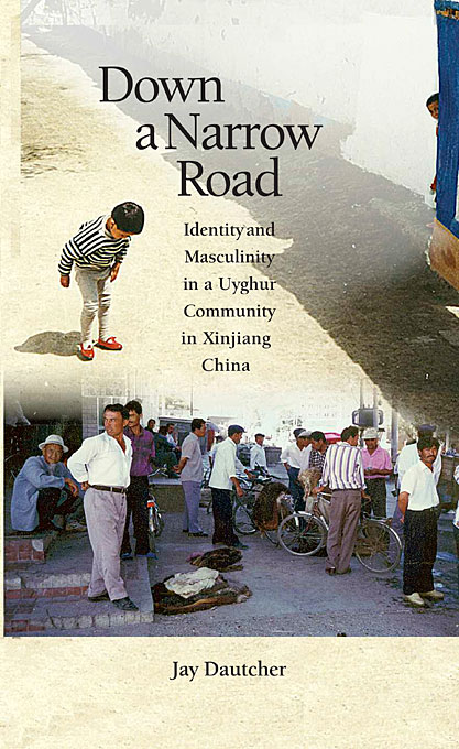 Cover: Down a Narrow Road: Identity and Masculinity in a Uyghur Community in Xinjiang China, from Harvard University Press