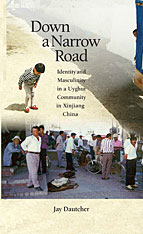 Cover: Down a Narrow Road: Identity and Masculinity in a Uyghur Community in Xinjiang China