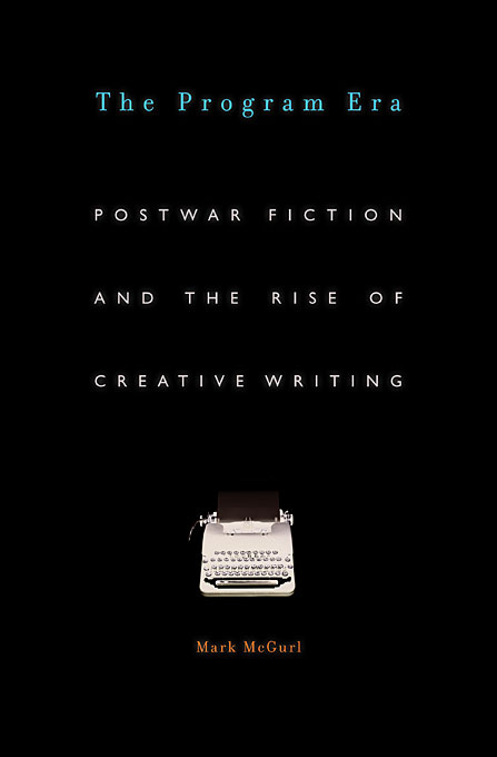 Cover: The Program Era: Postwar Fiction and the Rise of Creative Writing, from Harvard University Press