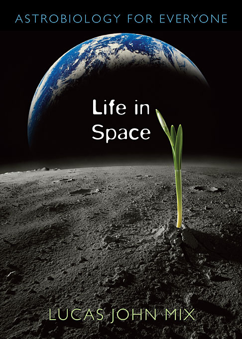 Cover: Life in Space: Astrobiology for Everyone, from Harvard University Press