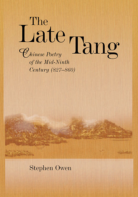 Cover: The Late Tang: Chinese Poetry of the Mid-Ninth Century (827–860), from Harvard University Press