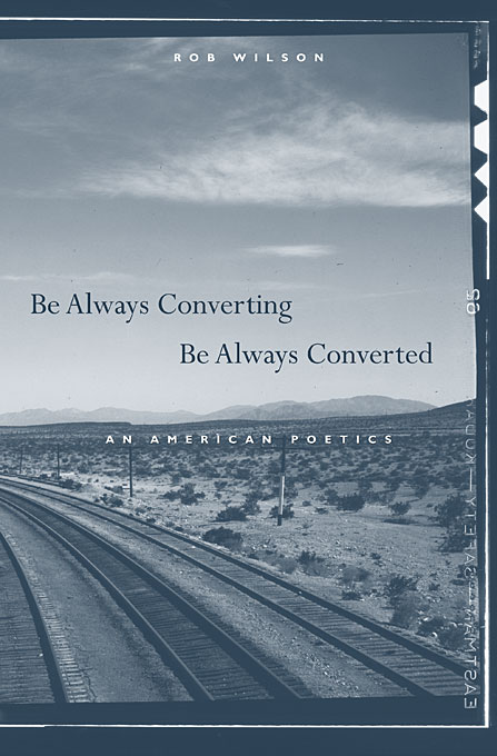 Cover: Be Always Converting, Be Always Converted: An American Poetics, from Harvard University Press