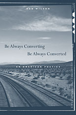 Cover: Be Always Converting, Be Always Converted: An American Poetics