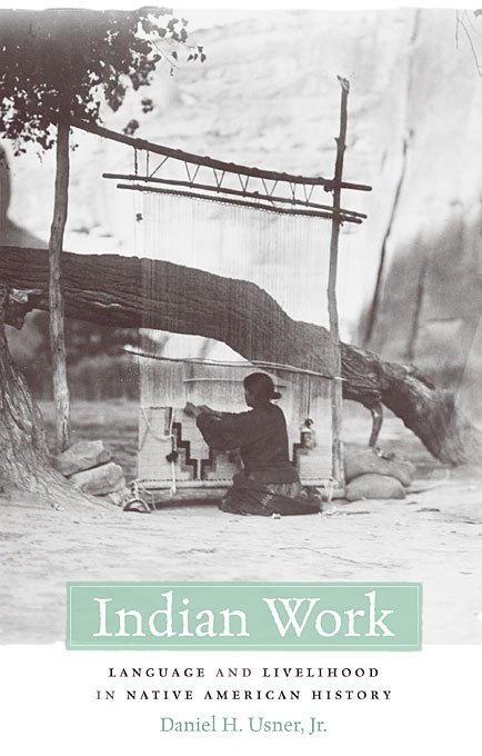 Cover: Indian Work: Language and Livelihood in Native American History, from Harvard University Press