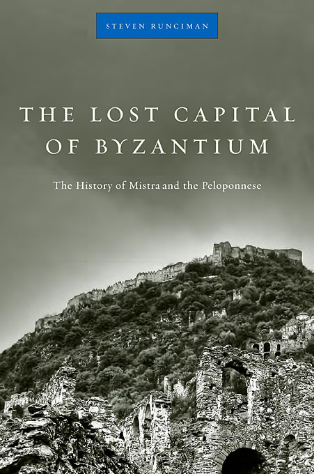 Cover: The Lost Capital of Byzantium: The History of Mistra and the Peloponnese, from Harvard University Press