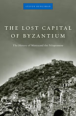 Cover: The Lost Capital of Byzantium: The History of Mistra and the Peloponnese