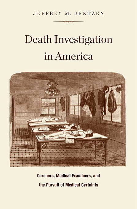 Cover: Death Investigation in America: Coroners, Medical Examiners, and the Pursuit of Medical Certainty, from Harvard University Press