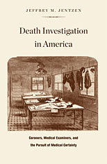 Cover: Death Investigation in America: Coroners, Medical Examiners, and the Pursuit of Medical Certainty