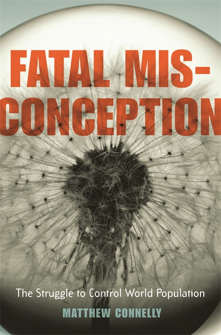 Cover: Fatal Misconception: The Struggle to Control World Population, from Harvard University Press