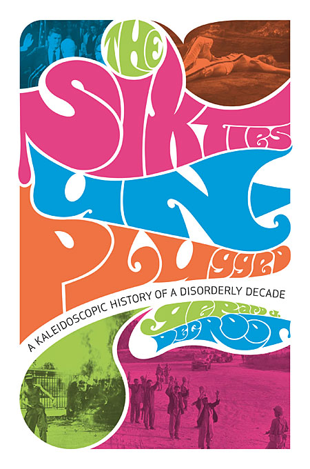 Cover: The Sixties Unplugged: A Kaleidoscopic History of a Disorderly Decade, from Harvard University Press