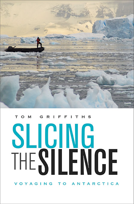 Cover: Slicing the Silence: Voyaging to Antarctica, from Harvard University Press