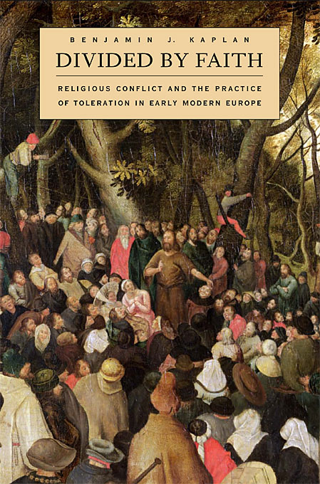 Cover: Divided by Faith: Religious Conflict and the Practice of Toleration in Early Modern Europe, from Harvard University Press