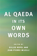 Cover: Al Qaeda in Its Own Words, edited by Gilles Kepel and Jean-Pierre Milelli, with an Introduction and Notes by Omar Saghi, Thomas Hegghammer, and Stéphane Lacroix, and translated by Pascale Ghazaleh, from Harvard University Press