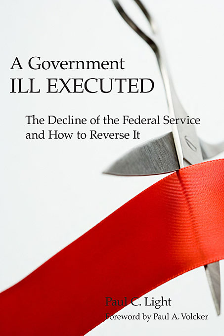 Cover: A Government Ill Executed: The Decline of the Federal Service and How to Reverse It, from Harvard University Press