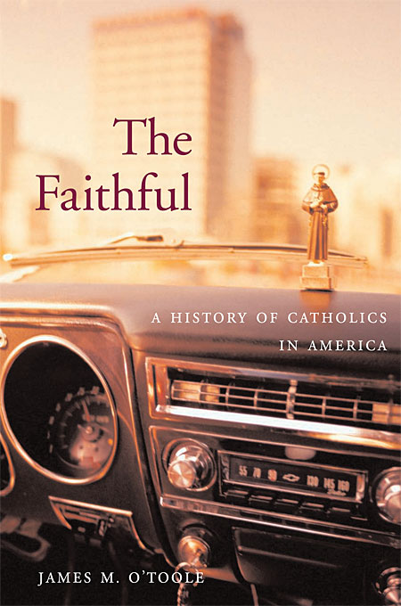 Cover: The Faithful: A History of Catholics in America, from Harvard University Press