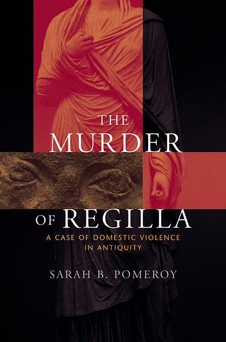 Cover: The Murder of Regilla: A Case of Domestic Violence in Antiquity, from Harvard University Press