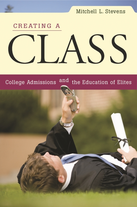 Cover: Creating a Class: College Admissions and the Education of Elites, from Harvard University Press