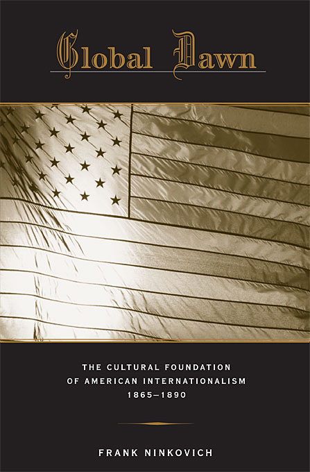 Cover: Global Dawn: The Cultural Foundation of American Internationalism, 1865–1890, from Harvard University Press
