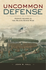 Cover: Uncommon Defense: Indian Allies in the Black Hawk War