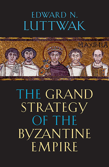 Cover: The Grand Strategy of the Byzantine Empire, from Harvard University Press
