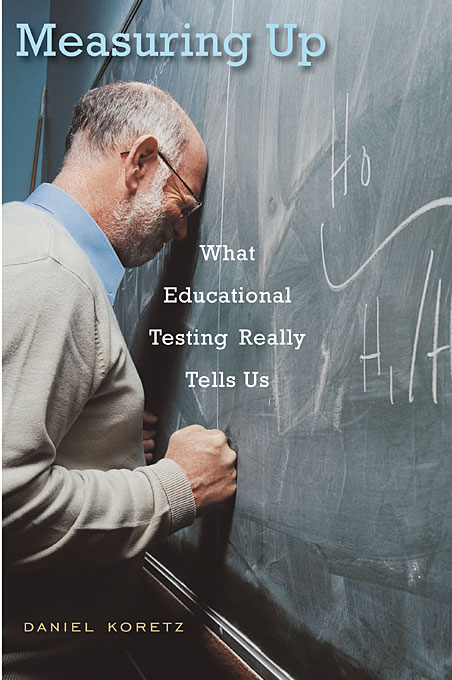 Cover: Measuring Up: What Educational Testing Really Tells Us, from Harvard University Press