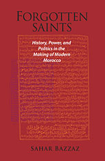 Cover: Forgotten Saints: History, Power, and Politics in the Making of Modern Morocco