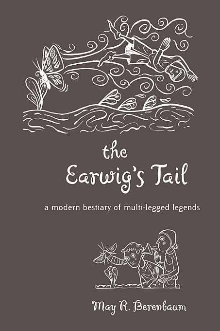 Cover: The Earwig's Tail: A Modern Bestiary of Multi-legged Legends, from Harvard University Press