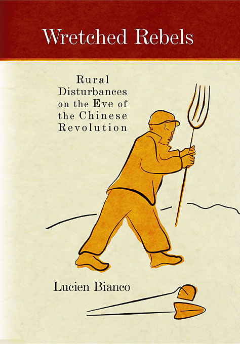 Cover: Wretched Rebels: Rural Disturbances on the Eve of the Chinese Revolution, from Harvard University Press