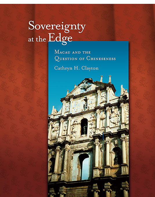 Cover: Sovereignty at the Edge: Macau and the Question of Chineseness, from Harvard University Press