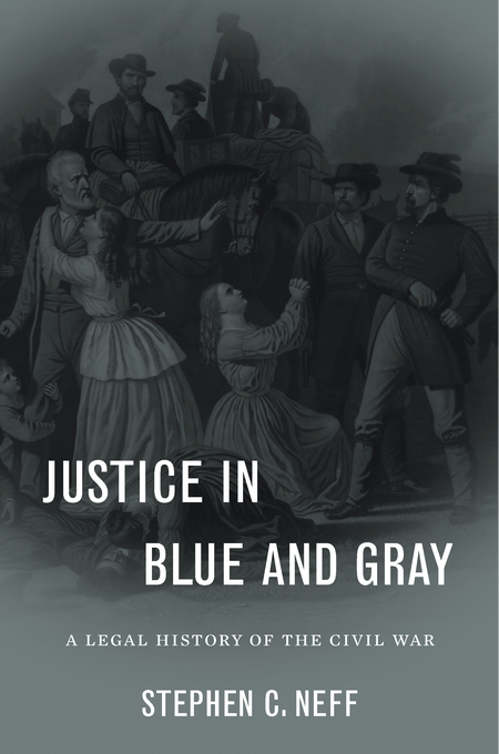Cover: Justice in Blue and Gray: A Legal History of the Civil War, from Harvard University Press