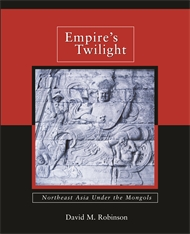 Cover: Empire's Twilight: Northeast Asia under the Mongols