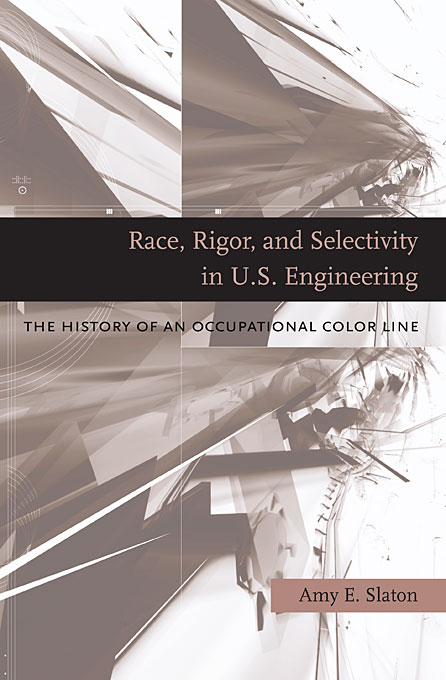 Cover: Race, Rigor, and Selectivity in U.S. Engineering: The History of an Occupational Color Line, from Harvard University Press