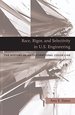 Cover: Race, Rigor, and Selectivity in U.S. Engineering: The History of an Occupational Color Line
