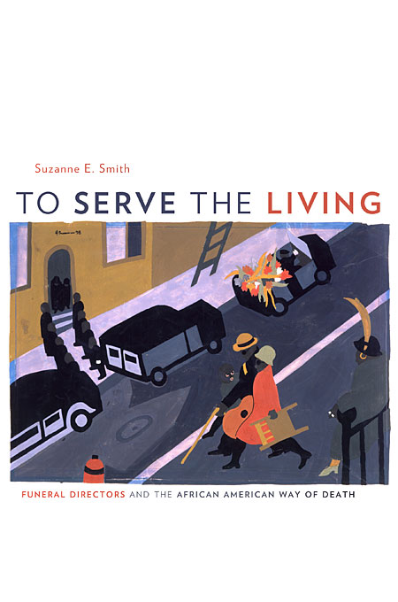 Cover: To Serve the Living: Funeral Directors and the African American Way of Death, from Harvard University Press