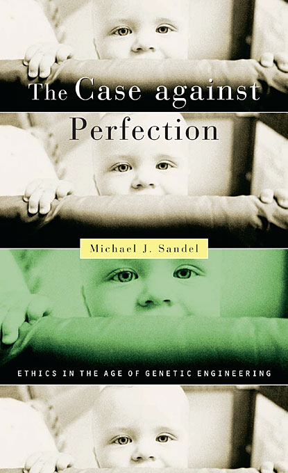 Cover: The Case against Perfection: Ethics in the Age of Genetic Engineering, from Harvard University Press