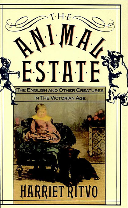 Cover: The Animal Estate: The English and Other Creatures in Victorian England, from Harvard University Press