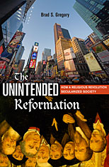 Jacket: The Unintended Reformation: How a Religious Revolution Secularized Society, by Brad S. Gregory, from Harvard University Press