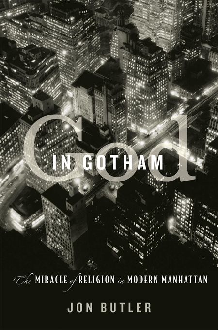 Cover: God in Gotham: The Miracle of Religion in Modern Manhattan, by Jon Butler, from Harvard University Press