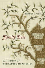 Cover: Family Trees: A History of Genealogy in America, by François Weil, from Harvard University Press