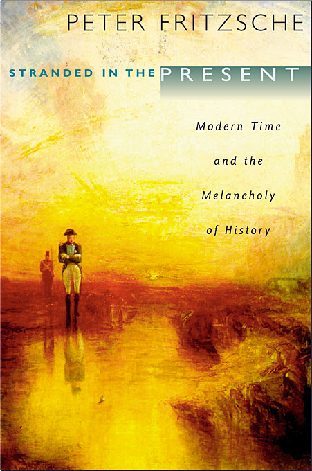 Cover: Stranded in the Present: Modern Time and the Melancholy of History, from Harvard University Press