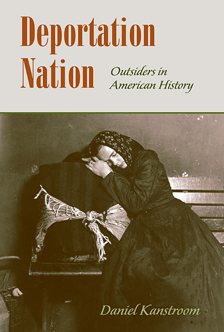 Cover: Deportation Nation: Outsiders in American History, from Harvard University Press