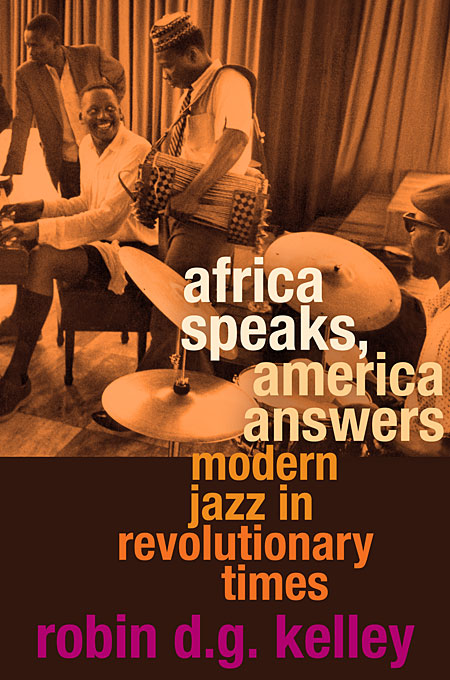 Cover: Africa Speaks, America Answers: Modern Jazz in Revolutionary Times, from Harvard University Press