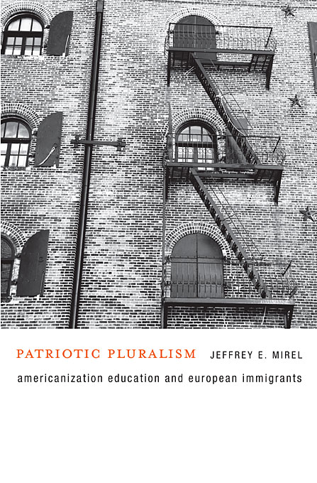 Cover: Patriotic Pluralism: Americanization Education and European Immigrants, from Harvard University Press