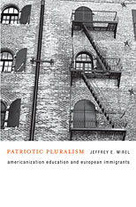 Cover: Patriotic Pluralism: Americanization Education and European Immigrants