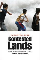 Cover: Contested Lands: Israel–Palestine, Kashmir, Bosnia, Cyprus, and Sri Lanka, by Sumantra Bose, from Harvard University Press