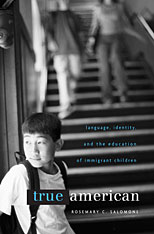 Cover: True American: Language, Identity, and the Education of Immigrant Children, from Harvard University Press