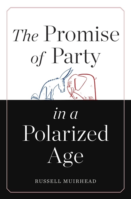 Cover: The Promise of Party in a Polarized Age, from Harvard University Press