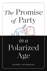 Cover: The Promise of Party in a Polarized Age in HARDCOVER