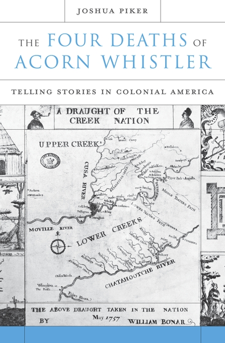 Cover: The Four Deaths of Acorn Whistler: Telling Stories in Colonial America, from Harvard University Press
